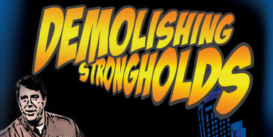 New Series: Demolishing Strongholds
